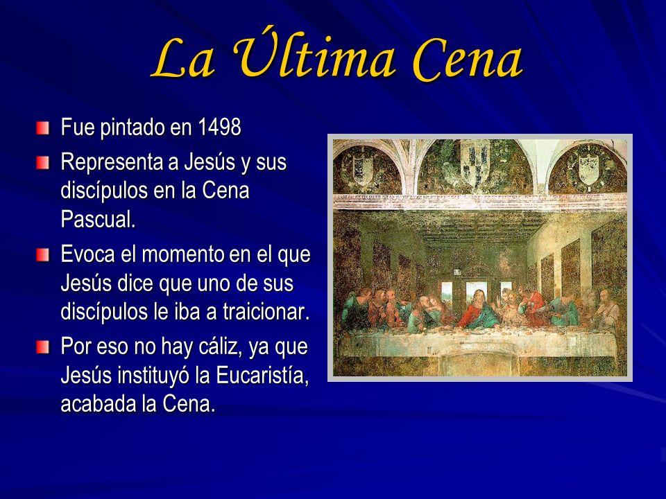 La Última Cena Fue pintado en 1498 Representa a Jesús y sus discípulos en la Cena Pascual. Evoca el momento en el que Jesús dice que uno de sus discíp