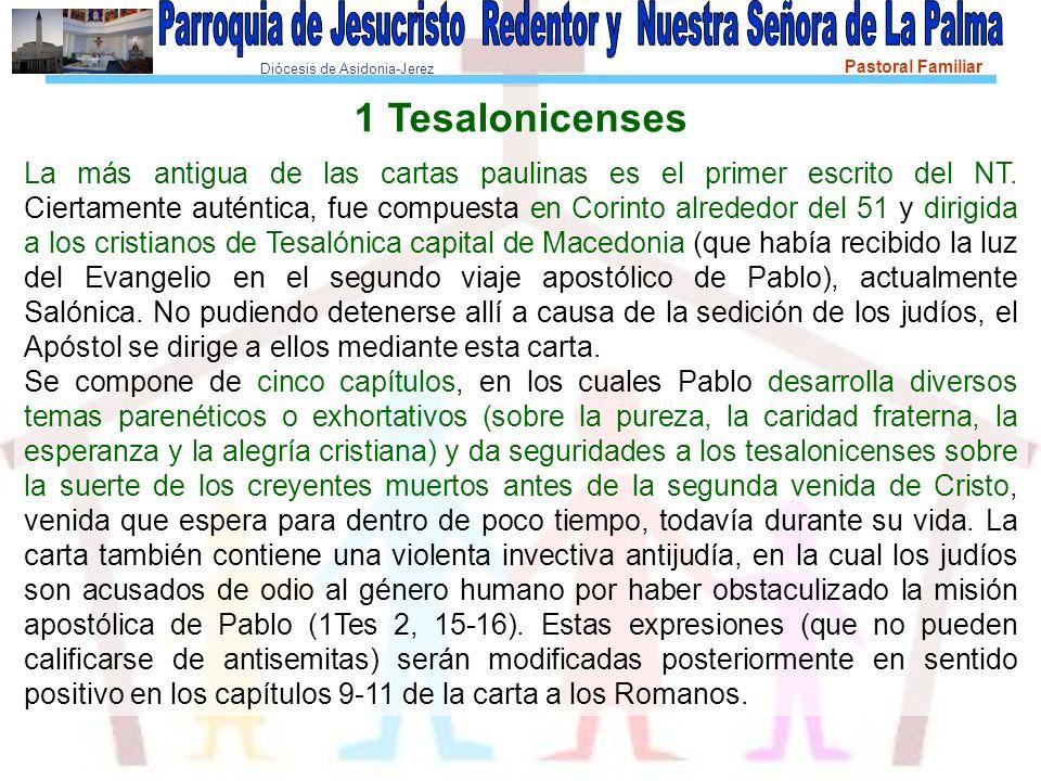Diócesis de Asidonia-Jerez Pastoral Familiar 1 Tesalonicenses La más antigua de las cartas paulinas es el primer escrito del NT.