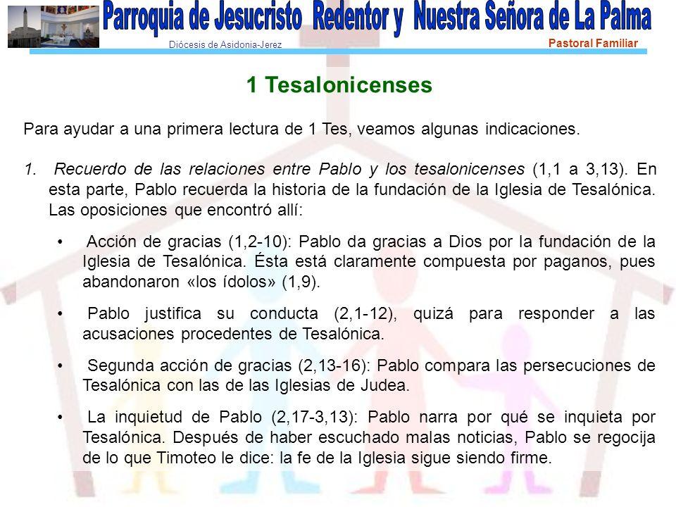 Diócesis de Asidonia-Jerez Pastoral Familiar 1 Tesalonicenses Para ayudar a una primera lectura de 1 Tes, veamos algunas indicaciones.