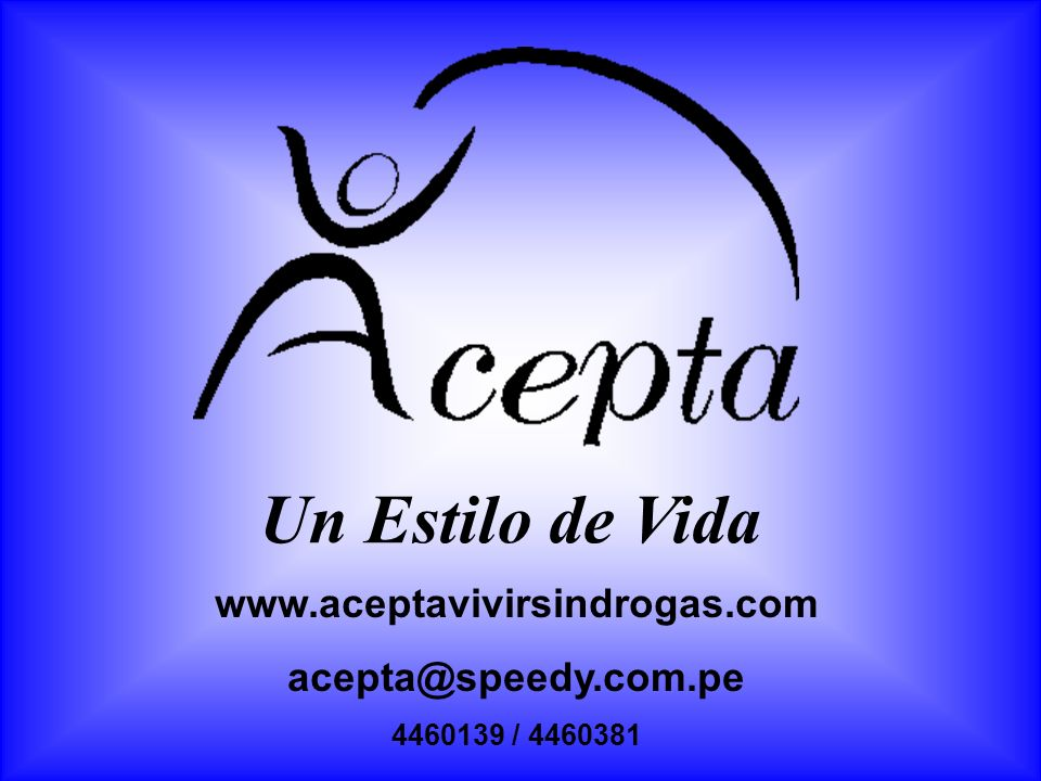 www.aceptavivirsindrogas.com acepta@speedy.com.pe 4460139 / 4460381 Un Estilo de Vida