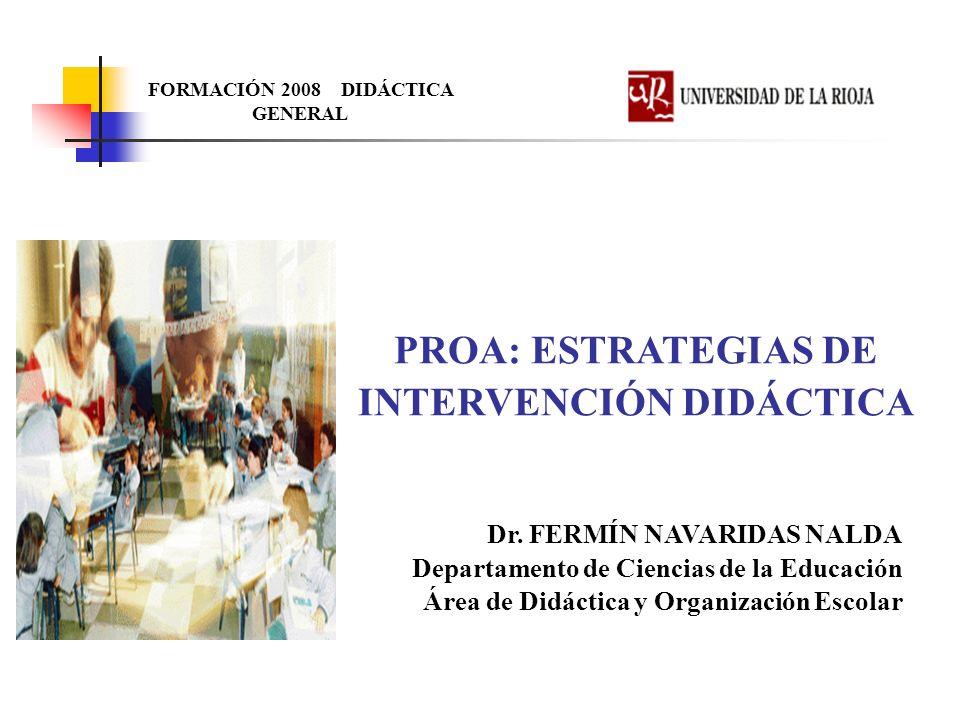PROA: ESTRATEGIAS DE INTERVENCIÓN DIDÁCTICA Dr. FERMÍN NAVARIDAS NALDA Departamento de Ciencias de la Educación Área de Didáctica y Organización Escol