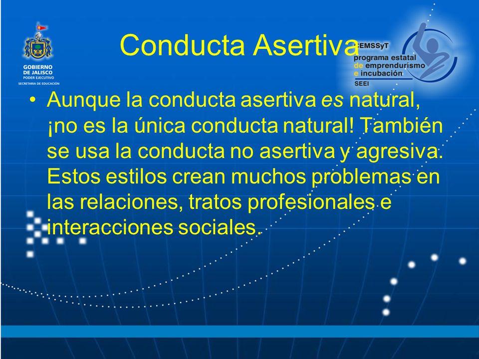Conducta Asertiva Aunque la conducta asertiva es natural, ¡no es la única conducta natural.