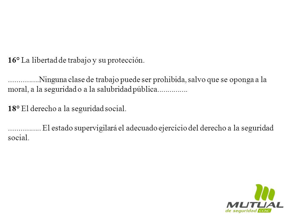 16° La libertad de trabajo y su protección................Ninguna clase de trabajo puede ser prohibida, salvo que se oponga a la moral, a la seguridad