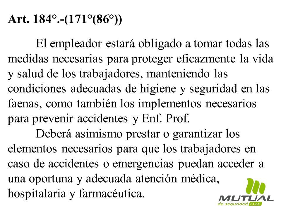 Art. 184°.-(171°(86°)) El empleador estará obligado a tomar todas las medidas necesarias para proteger eficazmente la vida y salud de los trabajadores