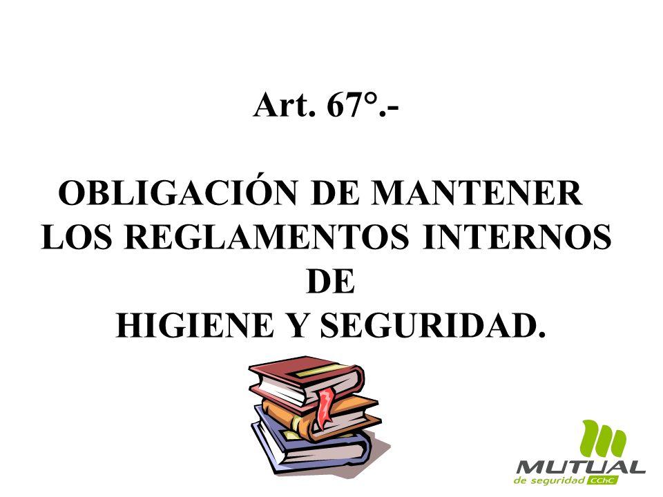 Art. 67°.- OBLIGACIÓN DE MANTENER LOS REGLAMENTOS INTERNOS DE HIGIENE Y SEGURIDAD.