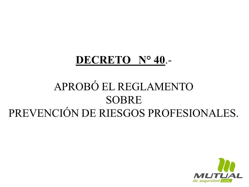 DECRETO N° 40.- APROBÓ EL REGLAMENTO SOBRE PREVENCIÓN DE RIESGOS PROFESIONALES.