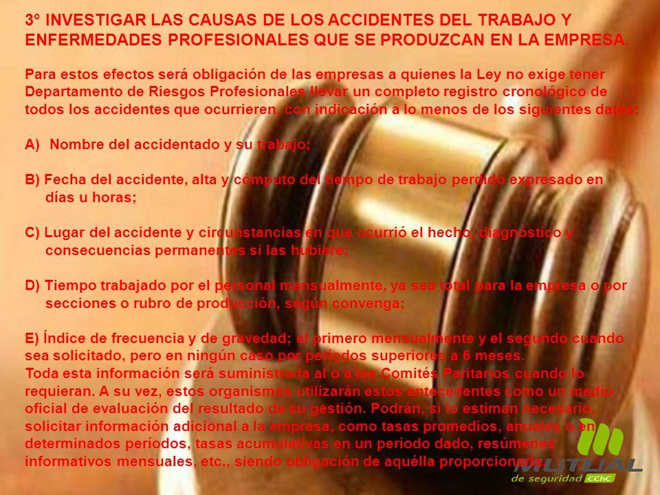 3° INVESTIGAR LAS CAUSAS DE LOS ACCIDENTES DEL TRABAJO Y ENFERMEDADES PROFESIONALES QUE SE PRODUZCAN EN LA EMPRESA. Para estos efectos será obligación