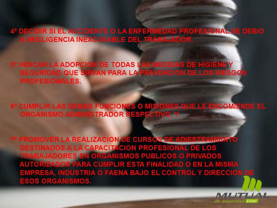 4º DECIDIR SI EL ACCIDENTE O LA ENFERMEDAD PROFESIONAL SE DEBIO A NEGLIGENCIA INEXCUSABLE DEL TRABAJADOR. 5º INDICAR LA ADOPCION DE TODAS LAS MEDIDAS