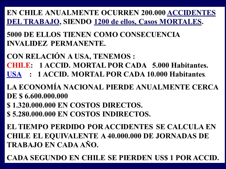 EN CHILE ANUALMENTE OCURREN 200.000 ACCIDENTES DEL TRABAJO, SIENDO 1200 de ellos, Casos MORTALES. 5000 DE ELLOS TIENEN COMO CONSECUENCIA INVALIDEZ PER