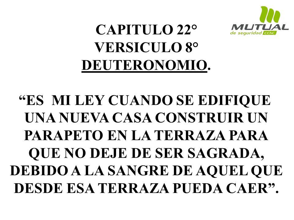 CAPITULO 22° VERSICULO 8° DEUTERONOMIO. ES MI LEY CUANDO SE EDIFIQUE UNA NUEVA CASA CONSTRUIR UN PARAPETO EN LA TERRAZA PARA QUE NO DEJE DE SER SAGRAD