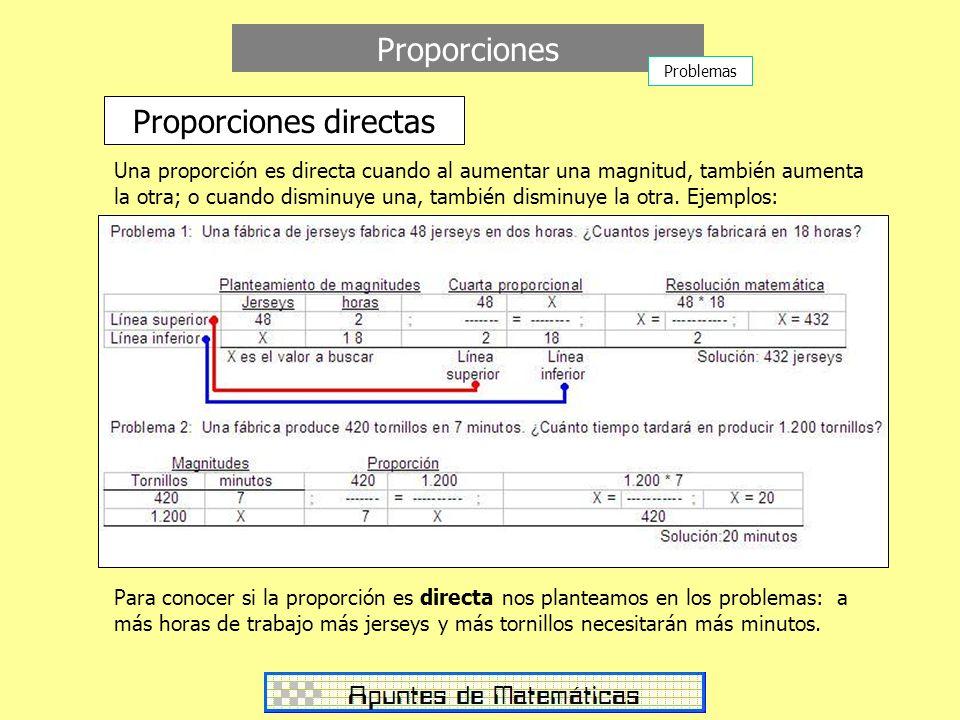 Proporciones Proporciones directas Una proporción es directa cuando al aumentar una magnitud, también aumenta la otra; o cuando disminuye una, también