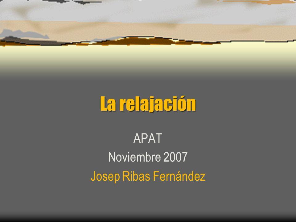 La relajación APAT Noviembre 2007 Josep Ribas Fernández