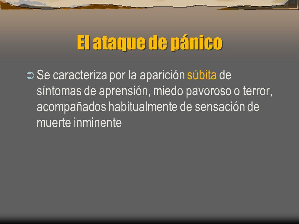 El ataque de pánico Se caracteriza por la aparición súbita de síntomas de aprensión, miedo pavoroso o terror, acompañados habitualmente de sensación de muerte inminente