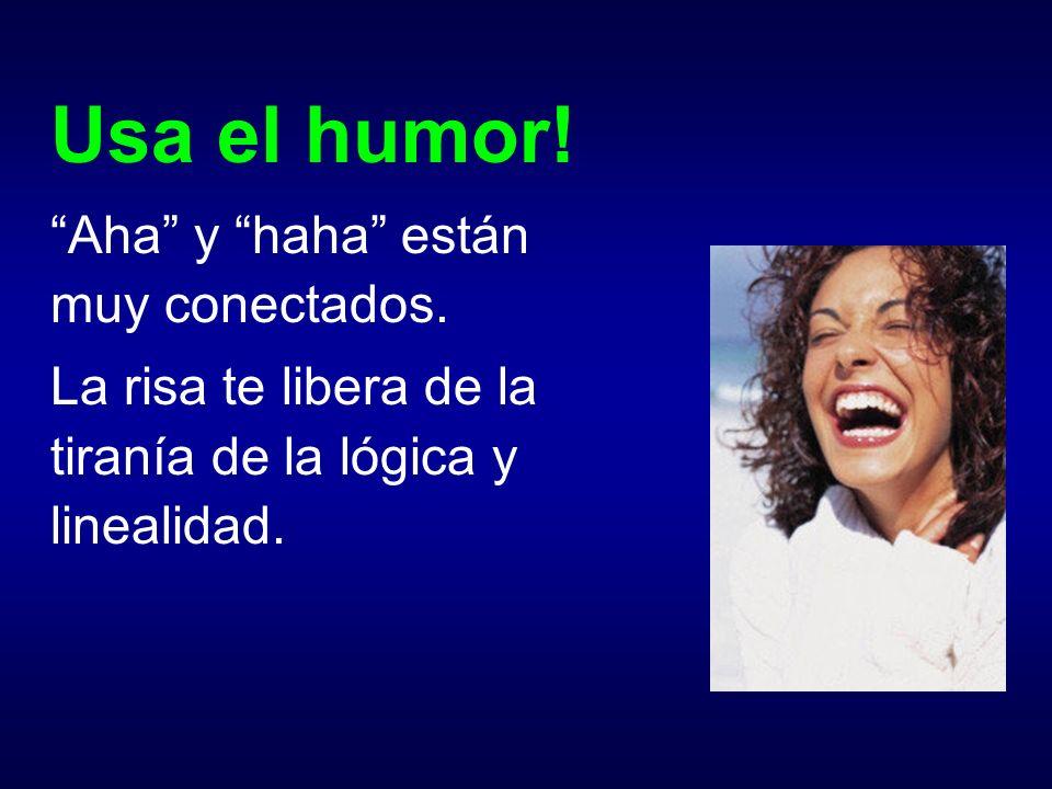 Usa el humor! Aha y haha están muy conectados. La risa te libera de la tiranía de la lógica y linealidad.