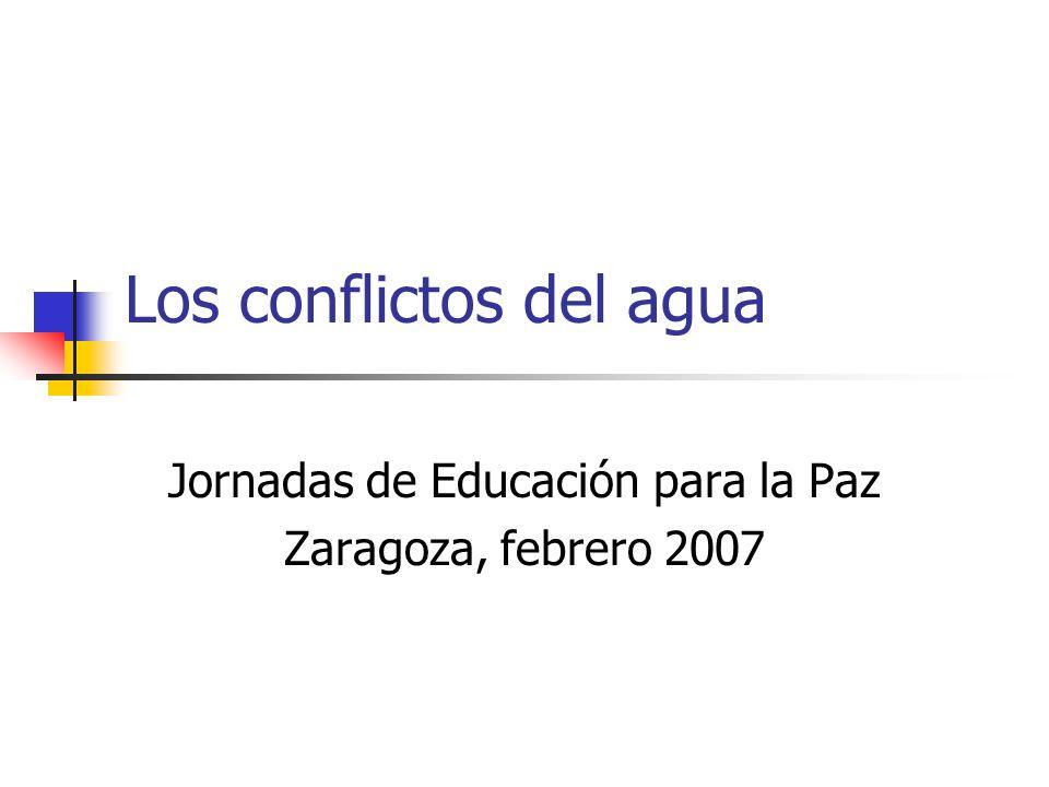 Los conflictos del agua Jornadas de Educación para la Paz Zaragoza, febrero 2007