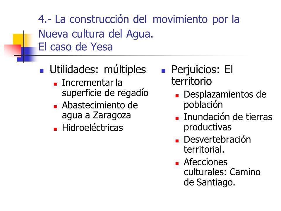 4.- La construcción del movimiento por la Nueva cultura del Agua. El caso de Yesa Utilidades: múltiples Incrementar la superficie de regadío Abastecim
