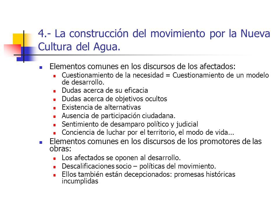 4.- La construcción del movimiento por la Nueva Cultura del Agua. Elementos comunes en los discursos de los afectados: Cuestionamiento de la necesidad