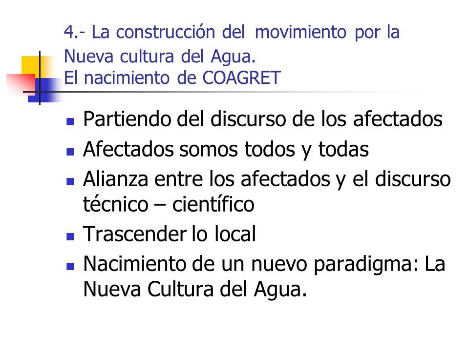 4.- La construcción del movimiento por la Nueva cultura del Agua. El nacimiento de COAGRET Partiendo del discurso de los afectados Afectados somos tod