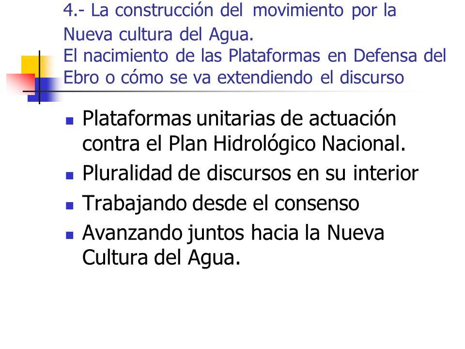 4.- La construcción del movimiento por la Nueva cultura del Agua. El nacimiento de las Plataformas en Defensa del Ebro o cómo se va extendiendo el dis