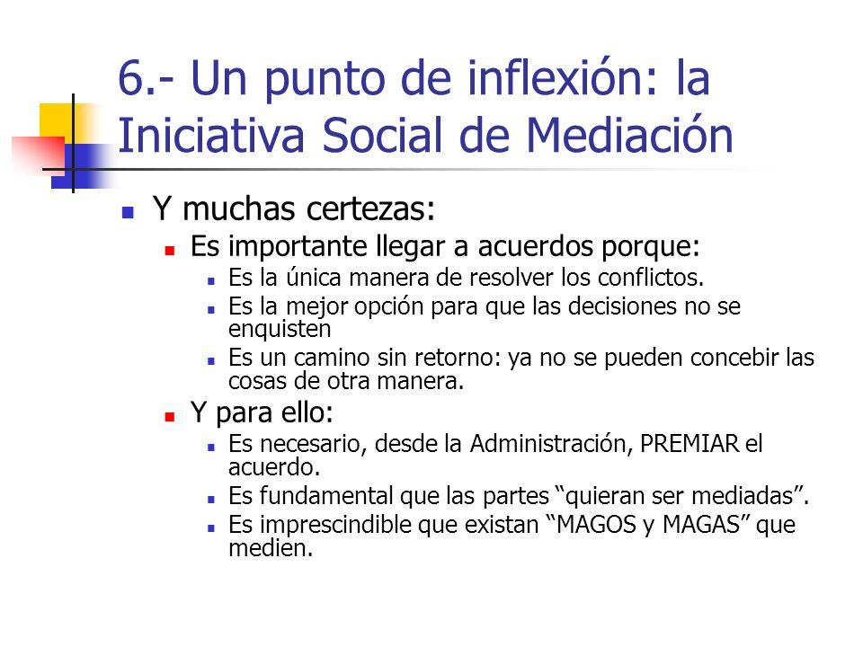 6.- Un punto de inflexión: la Iniciativa Social de Mediación Y muchas certezas: Es importante llegar a acuerdos porque: Es la única manera de resolver los conflictos.