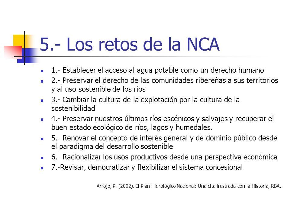 5.- Los retos de la NCA 1.- Establecer el acceso al agua potable como un derecho humano 2.- Preservar el derecho de las comunidades ribereñas a sus te