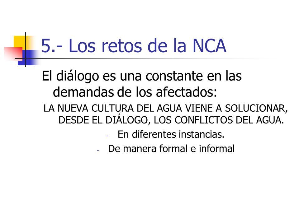 5.- Los retos de la NCA El diálogo es una constante en las demandas de los afectados: LA NUEVA CULTURA DEL AGUA VIENE A SOLUCIONAR, DESDE EL DIÁLOGO, LOS CONFLICTOS DEL AGUA.