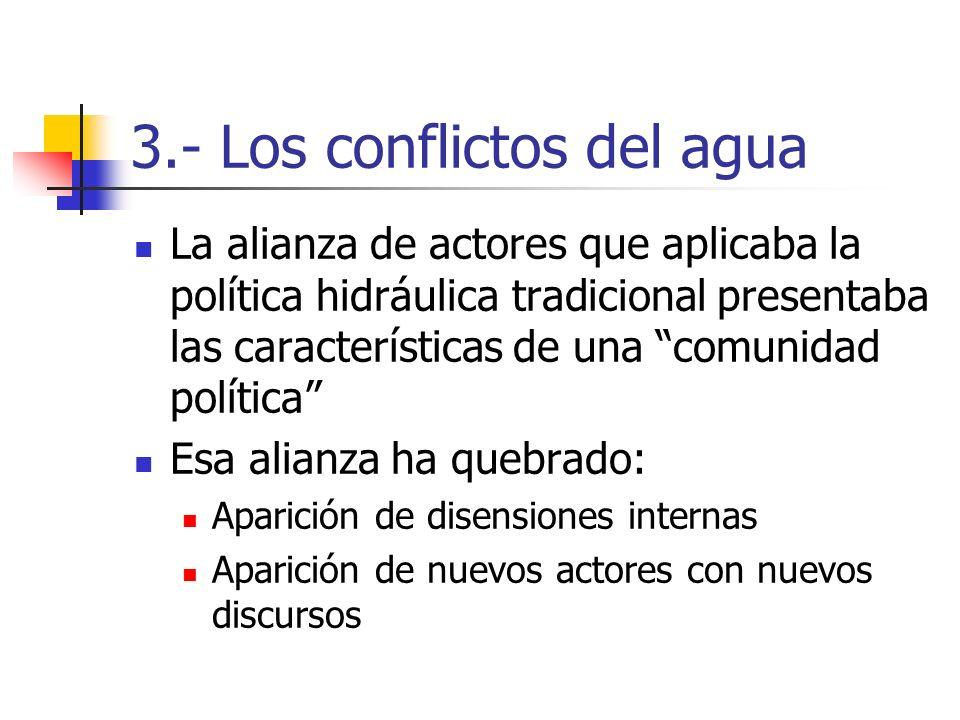 3.- Los conflictos del agua La alianza de actores que aplicaba la política hidráulica tradicional presentaba las características de una comunidad polí