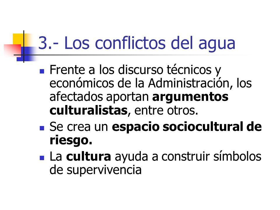 3.- Los conflictos del agua Frente a los discurso técnicos y económicos de la Administración, los afectados aportan argumentos culturalistas, entre ot