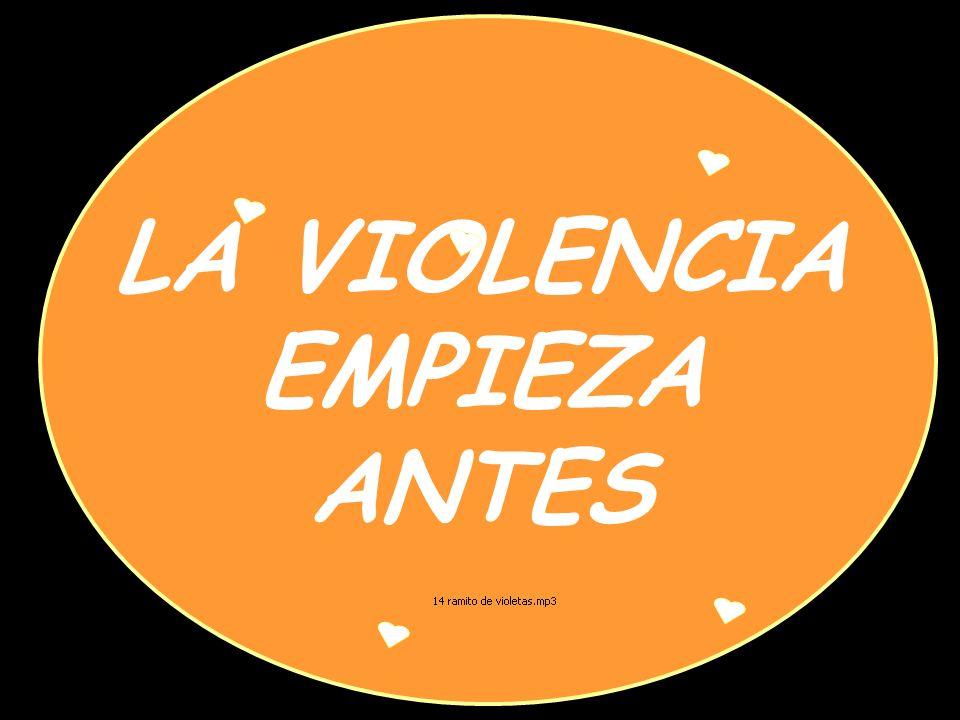 LA VIOLENCIA EMPIEZA ANTES