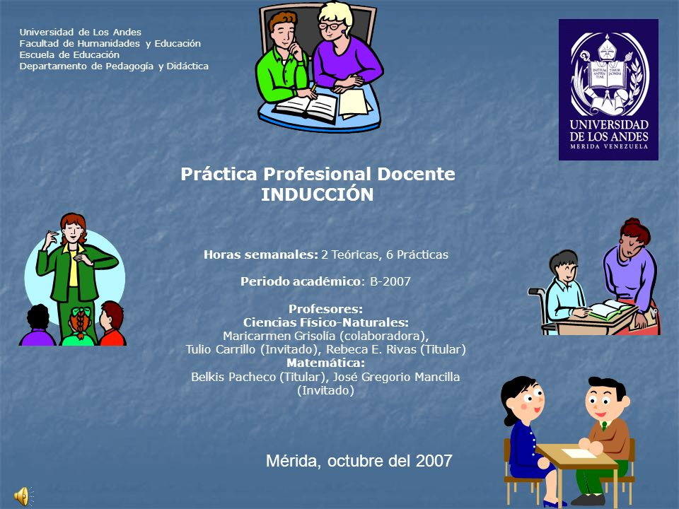 Universidad de Los Andes Facultad de Humanidades y Educación Escuela de Educación Departamento de Pedagogía y Didáctica Horas semanales: 2 Teóricas, 6