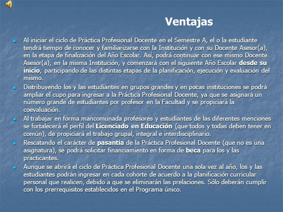 Ventajas Al iniciar el ciclo de Práctica Profesional Docente en el Semestre A, el o la estudiante tendrá tiempo de conocer y familiarizarse con la Ins