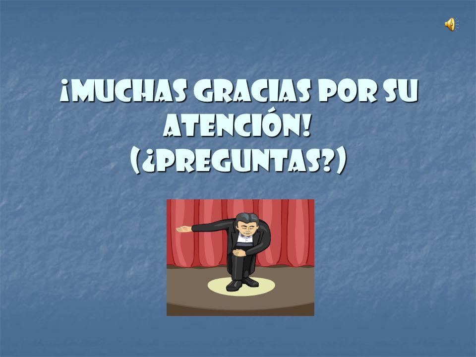 ¡Muchas Gracias por su atención! (¿Preguntas?)