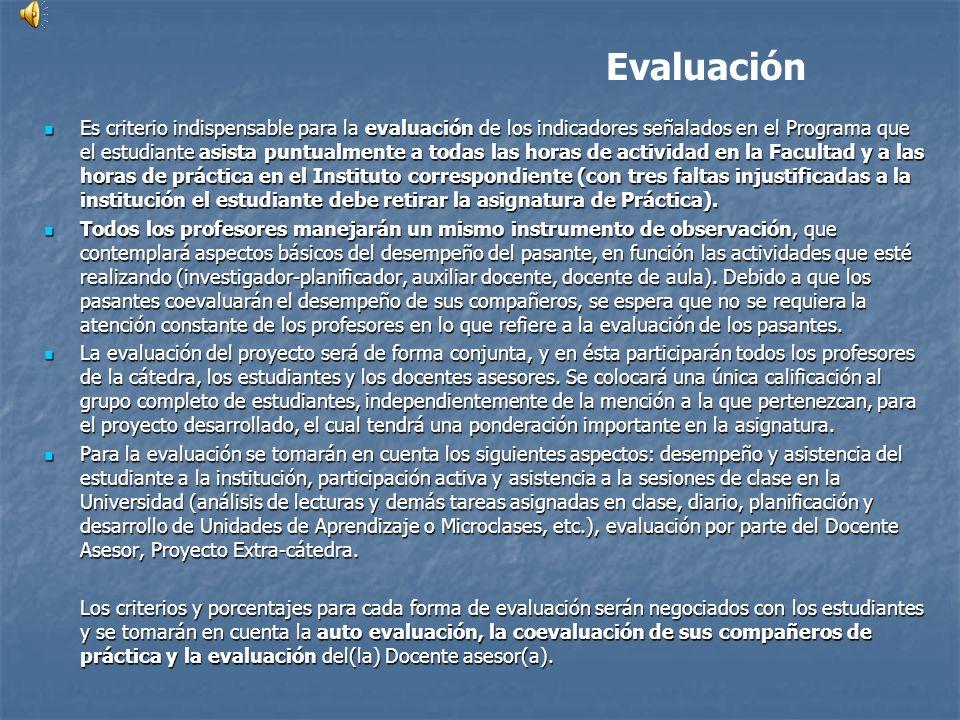 Evaluación Es criterio indispensable para la evaluación de los indicadores señalados en el Programa que el estudiante asista puntualmente a todas las