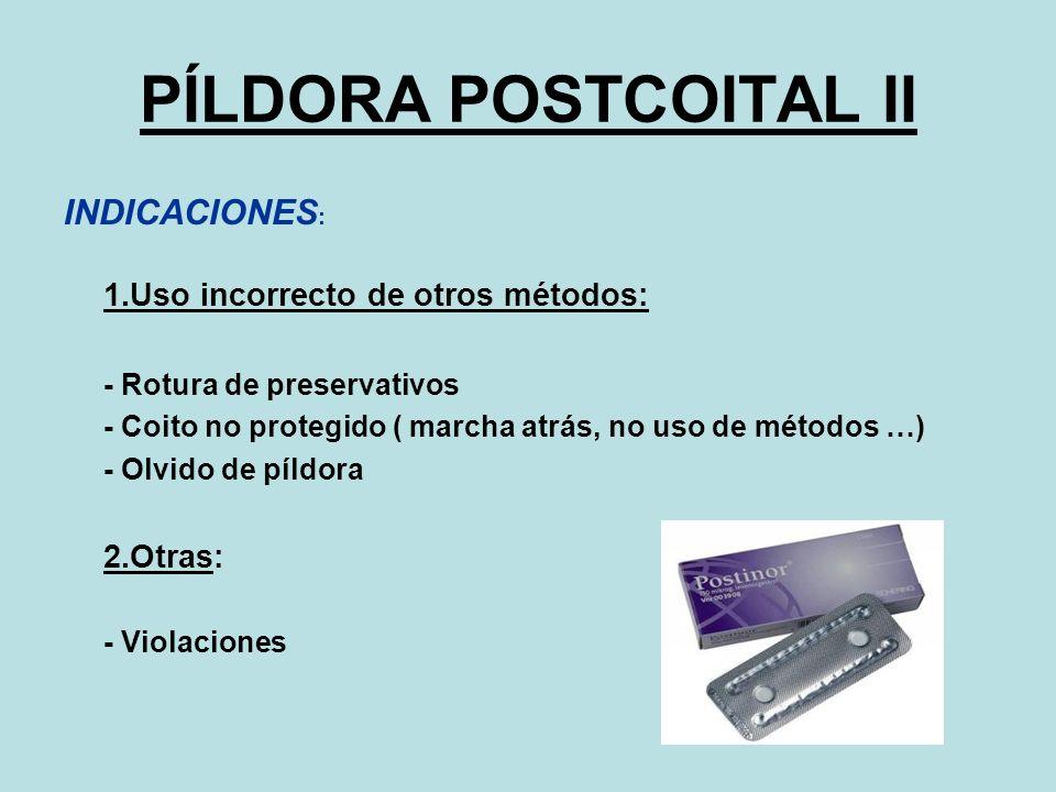 PÍLDORA POSTCOITAL II INDICACIONES : 1.Uso incorrecto de otros métodos: - Rotura de preservativos - Coito no protegido ( marcha atrás, no uso de métod