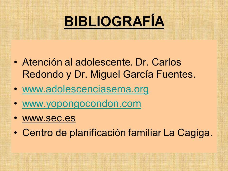 BIBLIOGRAFÍA Atención al adolescente. Dr. Carlos Redondo y Dr. Miguel García Fuentes. www.adolescenciasema.org www.yopongocondon.com www.sec.es Centro