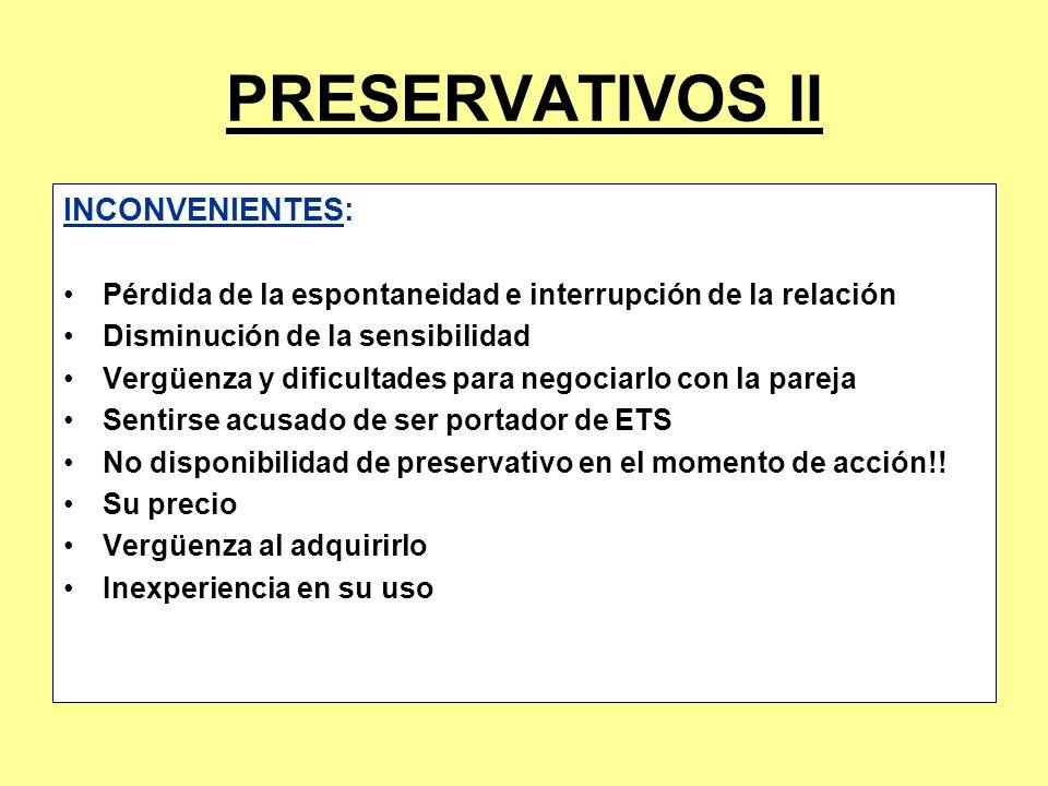 PRESERVATIVOS II INCONVENIENTES: Pérdida de la espontaneidad e interrupción de la relación Disminución de la sensibilidad Vergüenza y dificultades par