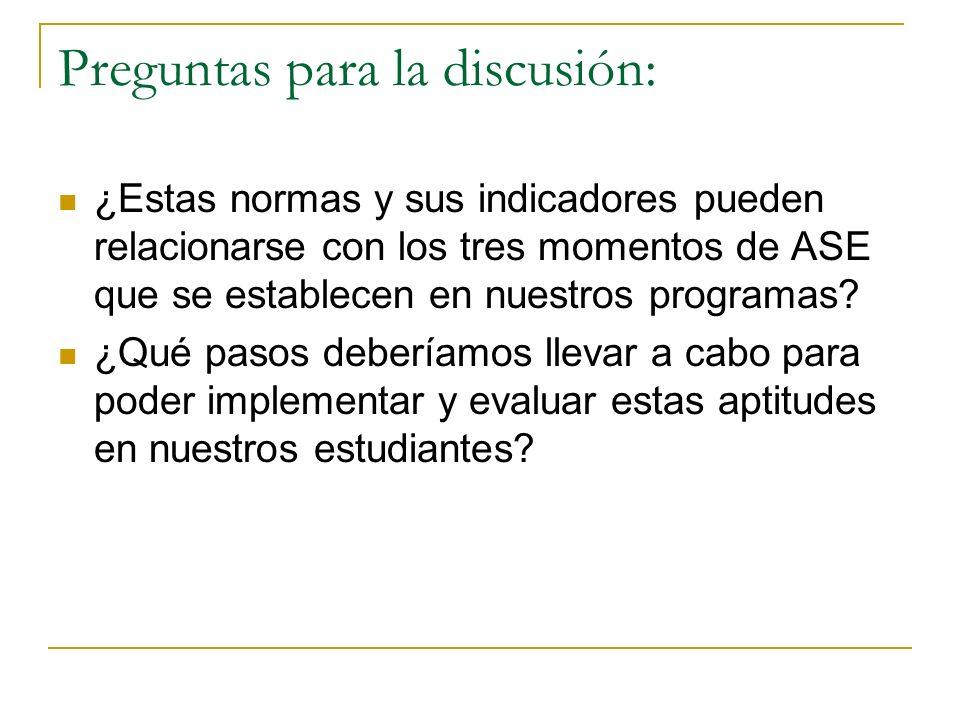 Preguntas para la discusión: ¿Estas normas y sus indicadores pueden relacionarse con los tres momentos de ASE que se establecen en nuestros programas?