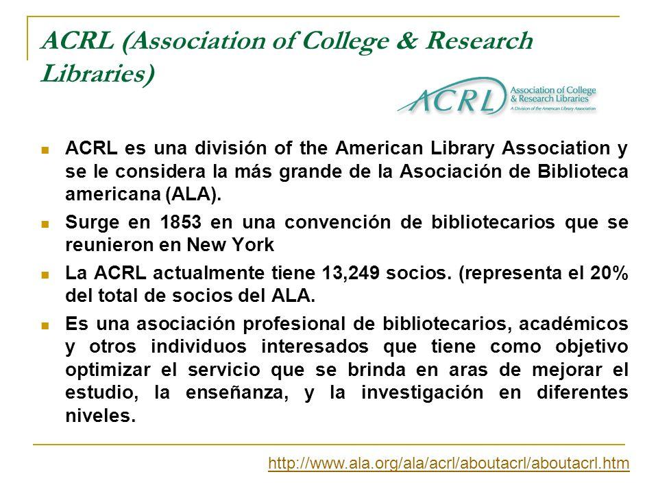 ACRL (Association of College & Research Libraries) ACRL es una división of the American Library Association y se le considera la más grande de la Asoc