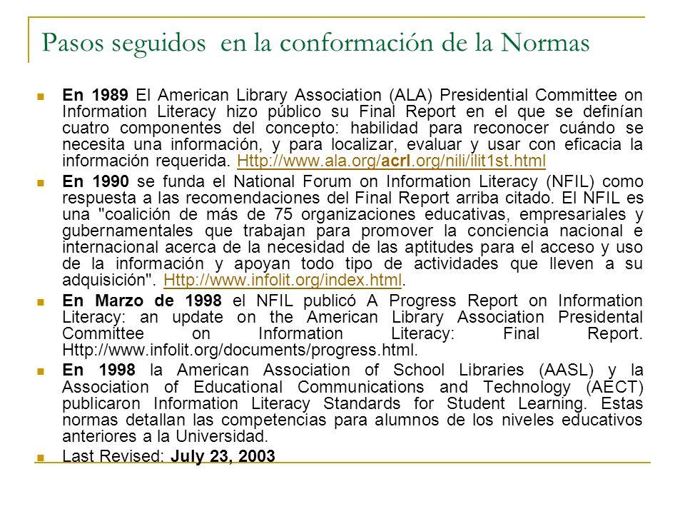 Pasos seguidos en la conformación de la Normas En 1989 El American Library Association (ALA) Presidential Committee on Information Literacy hizo públi
