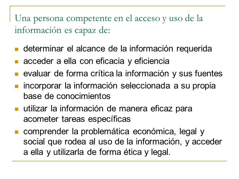 Una persona competente en el acceso y uso de la información es capaz de: determinar el alcance de la información requerida acceder a ella con eficacia