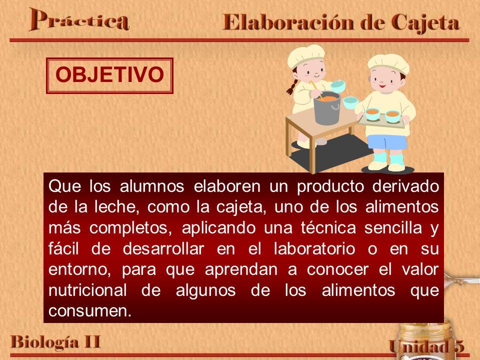 Que los alumnos elaboren un producto derivado de la leche, como la cajeta, uno de los alimentos más completos, aplicando una técnica sencilla y fácil