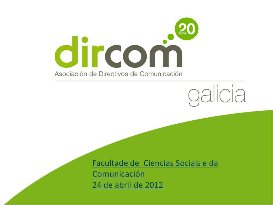DirCom Galicia Te apoyamos Facultade de Ciencias Sociais e da Comunicación 24 de abril de 2012