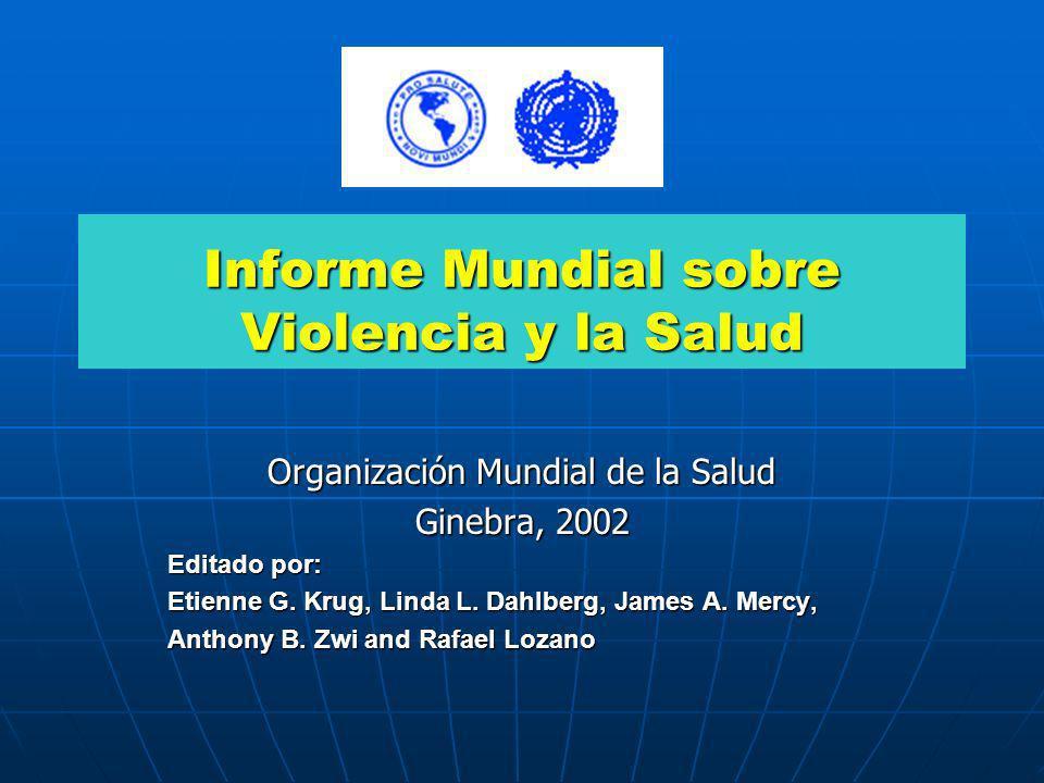 Informe Mundial sobre Violencia y la Salud Organización Mundial de la Salud Ginebra, 2002 Editado por: Etienne G. Krug, Linda L. Dahlberg, James A. Me