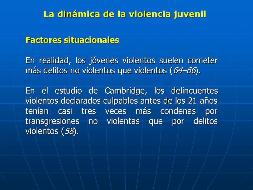 La dinámica de la violencia juvenil Factores situacionales En realidad, los jóvenes violentos suelen cometer más delitos no violentos que violentos (6
