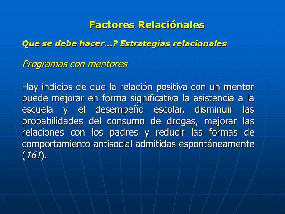 Factores Relaciónales Que se debe hacer…? Estrategias relacionales Programas con mentores Hay indicios de que la relación positiva con un mentor puede