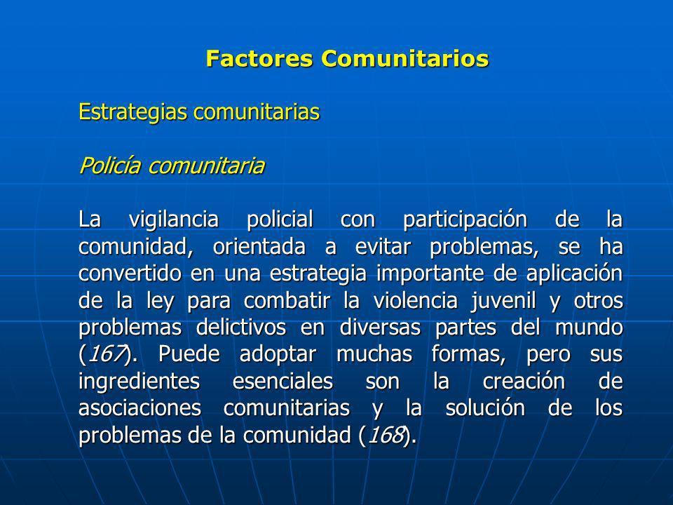 Factores Comunitarios Estrategias comunitarias Policía comunitaria La vigilancia policial con participación de la comunidad, orientada a evitar proble