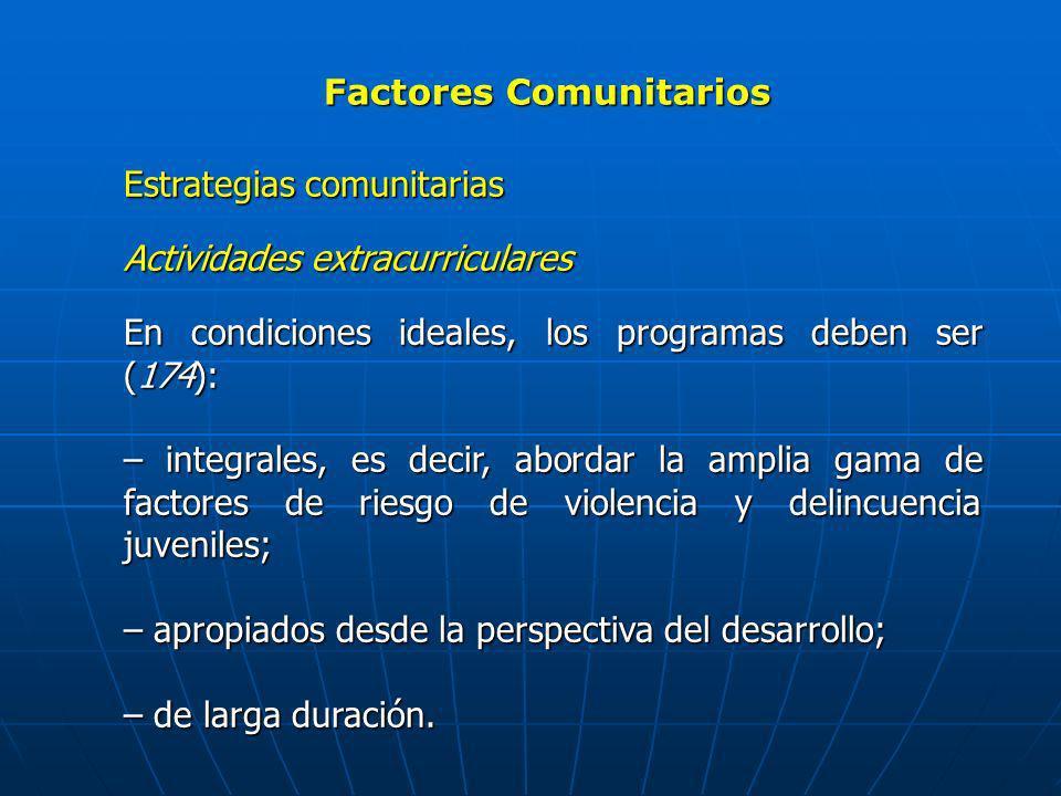 Factores Comunitarios Estrategias comunitarias Actividades extracurriculares En condiciones ideales, los programas deben ser (174): – integrales, es d
