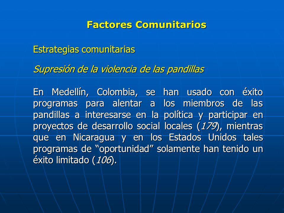 Factores Comunitarios Estrategias comunitarias Supresión de la violencia de las pandillas En Medellín, Colombia, se han usado con éxito programas para
