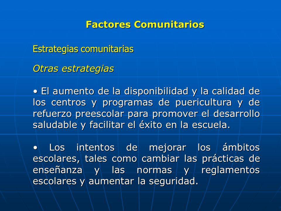 Factores Comunitarios Estrategias comunitarias Otras estrategias El aumento de la disponibilidad y la calidad de los centros y programas de puericultu
