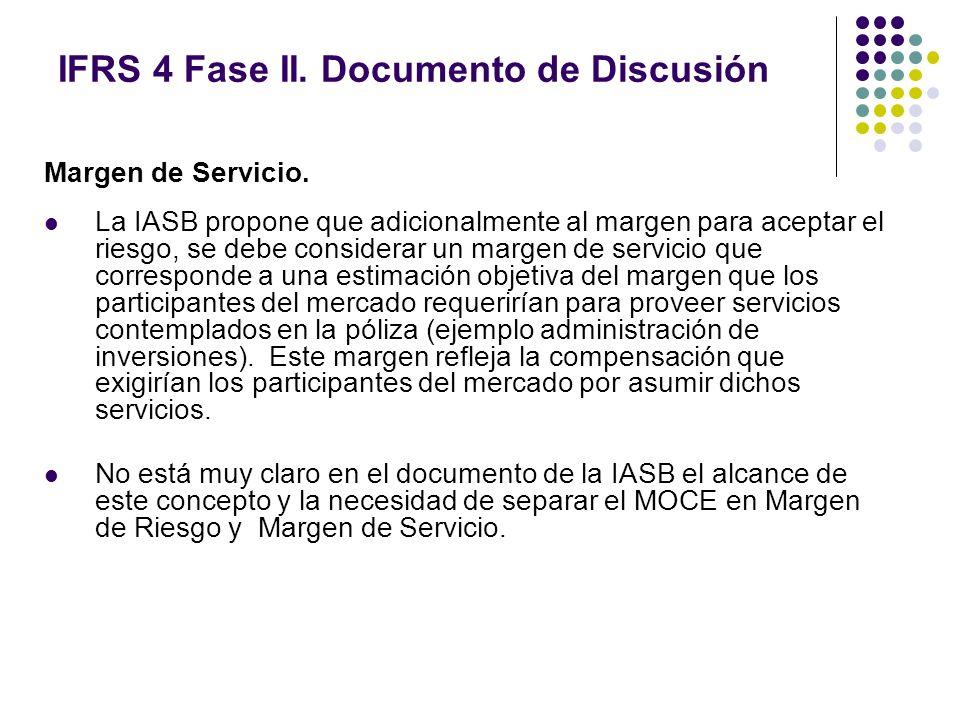 IFRS 4 Fase II. Documento de Discusión Margen de Servicio. La IASB propone que adicionalmente al margen para aceptar el riesgo, se debe considerar un